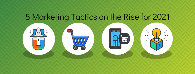 5 New Marketing Tactics and Trends on the Rise for 2021